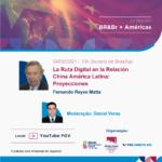 WEBINARS – BR & Br + Américas – La Ruta Digital en la Relación China América Latina: Proyecciones