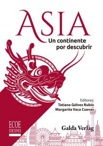 Nuevo libro sobre Asia: ASIA – Un continente por descubrir (Editoras: Tatiana Gélvez Rubio y Margarita Vaca Cuevas)